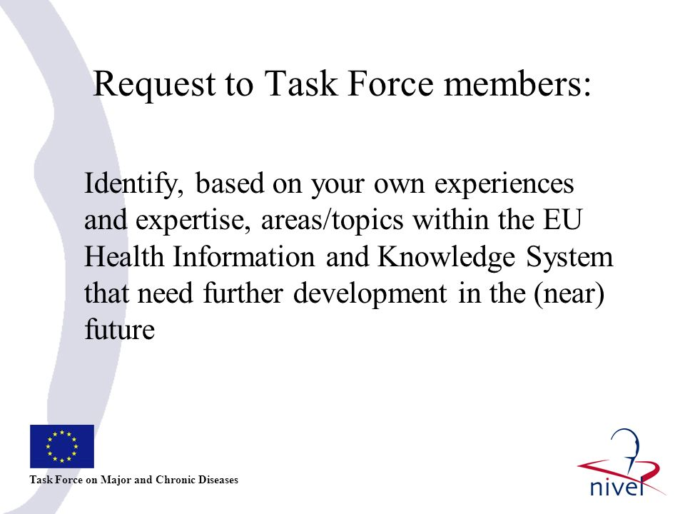 Request to Task Force members: Identify, based on your own experiences and expertise, areas/topics within the EU Health Information and Knowledge System that need further development in the (near) future Task Force on Major and Chronic Diseases