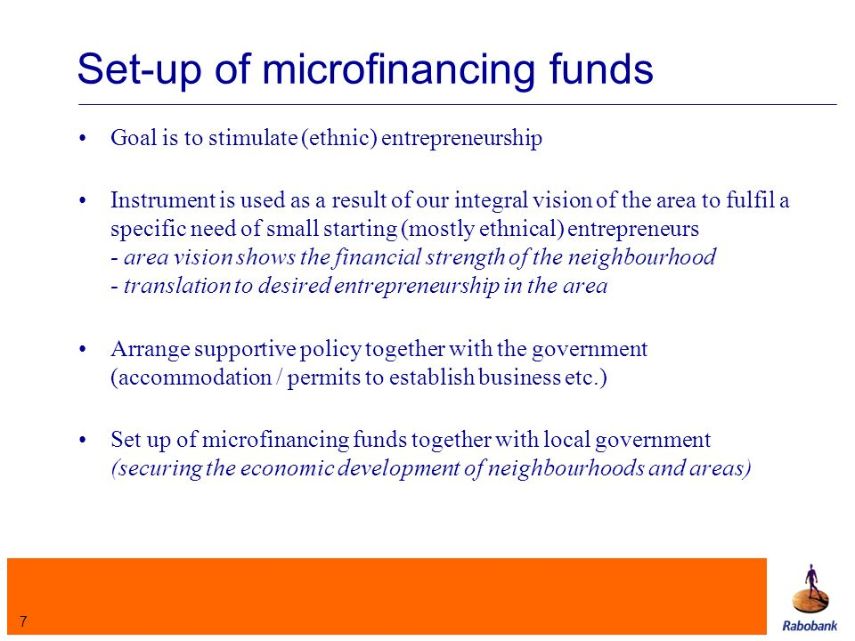 7 Set-up of microfinancing funds Goal is to stimulate (ethnic) entrepreneurship Instrument is used as a result of our integral vision of the area to fulfil a specific need of small starting (mostly ethnical) entrepreneurs - area vision shows the financial strength of the neighbourhood - translation to desired entrepreneurship in the area Arrange supportive policy together with the government (accommodation / permits to establish business etc.) Set up of microfinancing funds together with local government (securing the economic development of neighbourhoods and areas)