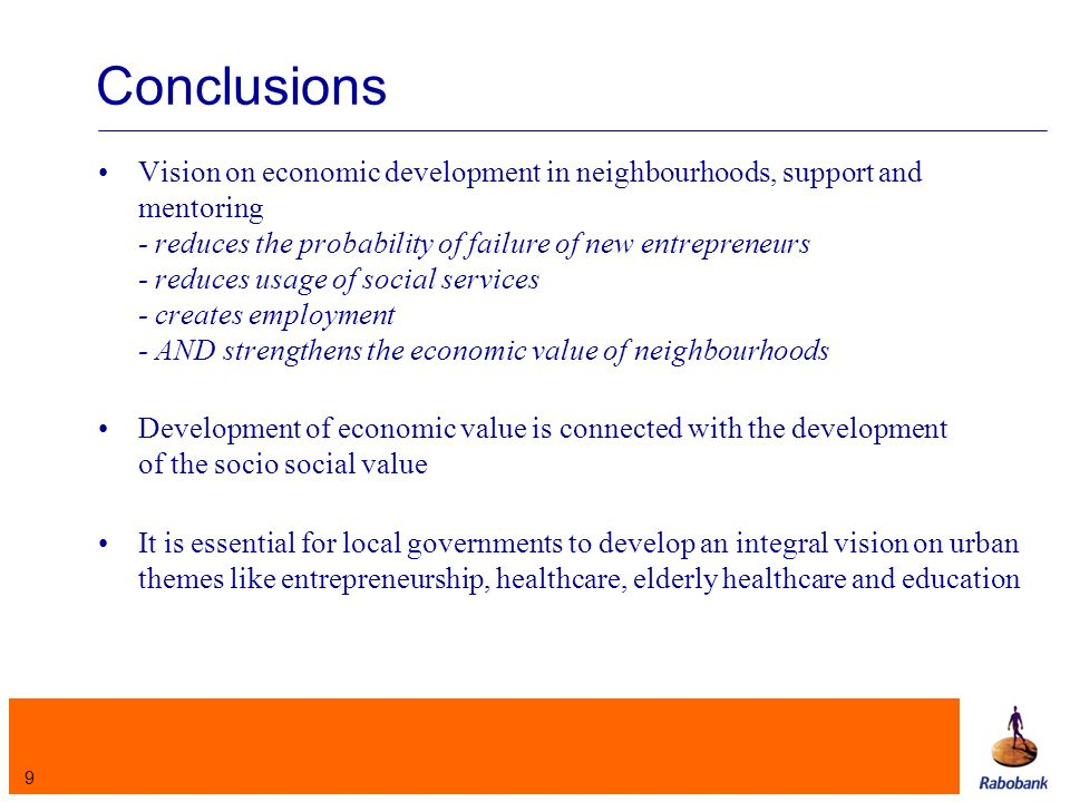 9 Conclusions Vision on economic development in neighbourhoods, support and mentoring - reduces the probability of failure of new entrepreneurs - reduces usage of social services - creates employment - AND strengthens the economic value of neighbourhoods Development of economic value is connected with the development of the socio social value It is essential for local governments to develop an integral vision on urban themes like entrepreneurship, healthcare, elderly healthcare and education