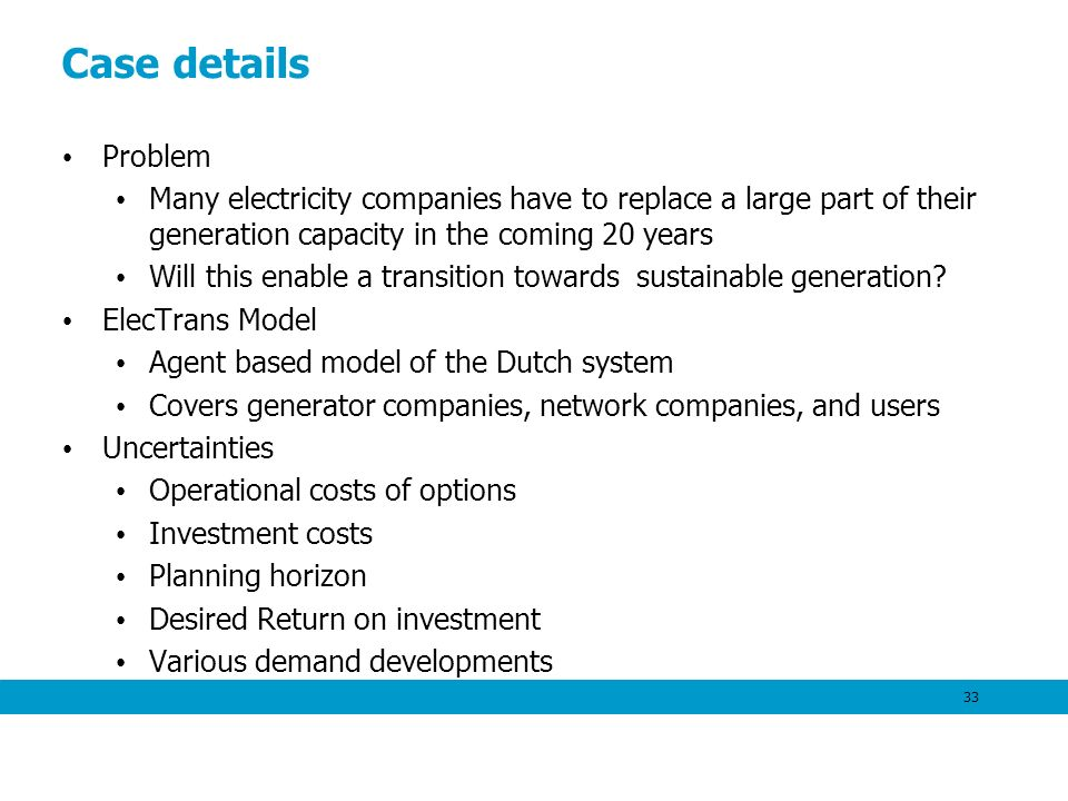 Case details Problem Many electricity companies have to replace a large part of their generation capacity in the coming 20 years Will this enable a transition towards sustainable generation.