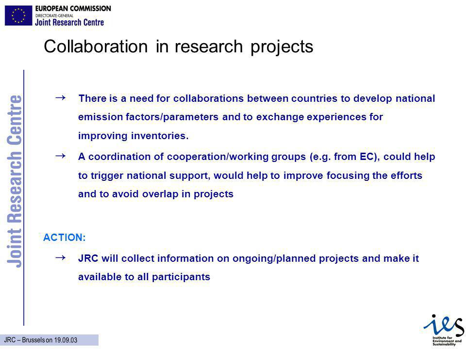 JRC – Brussels on Collaboration in research projects There is a need for collaborations between countries to develop national emission factors/parameters and to exchange experiences for improving inventories.