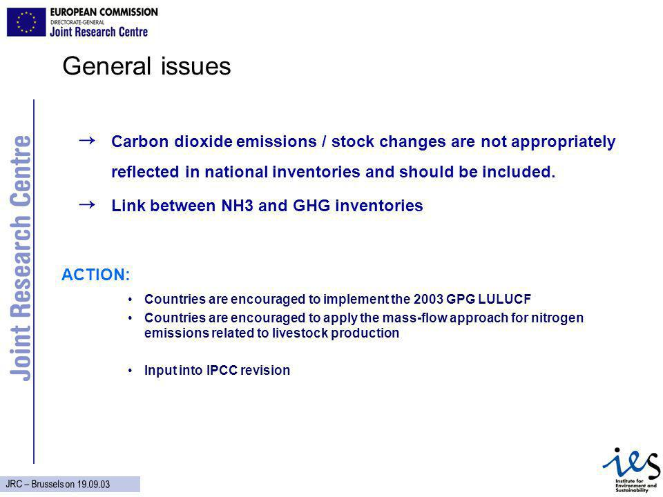 JRC – Brussels on General issues Carbon dioxide emissions / stock changes are not appropriately reflected in national inventories and should be included.