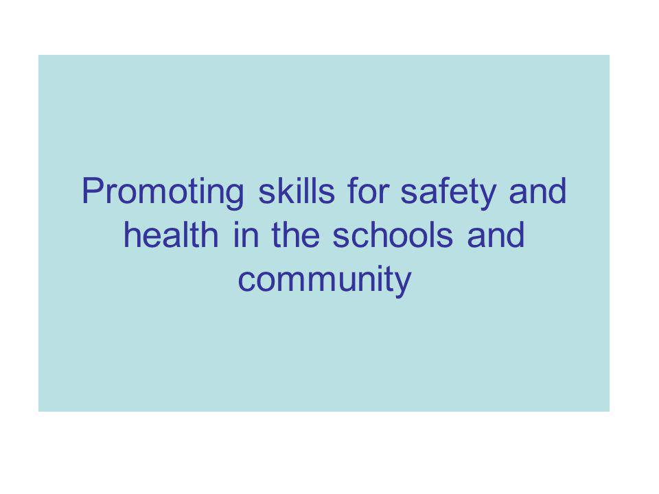 Promoting skills for safety and health in the schools and community