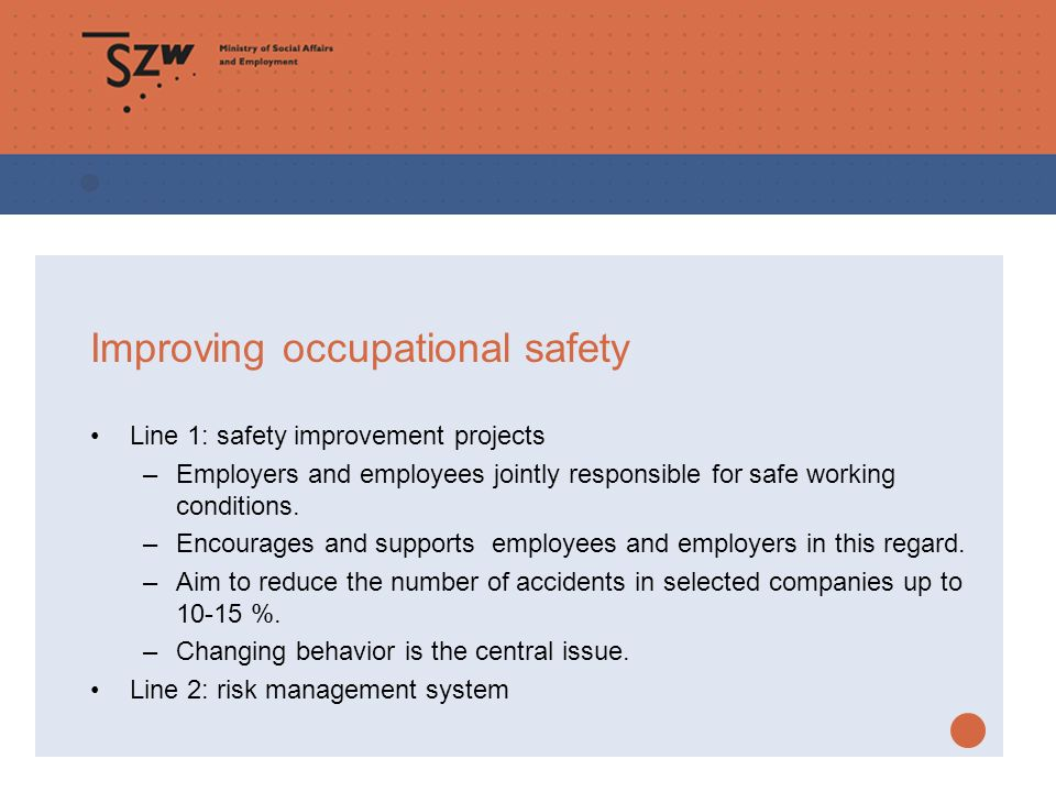 Improving occupational safety Line 1: safety improvement projects –Employers and employees jointly responsible for safe working conditions.