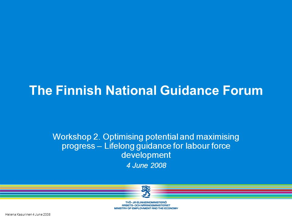 Helena Kasurinen 4 June 2008 The Finnish National Guidance Forum Workshop 2.