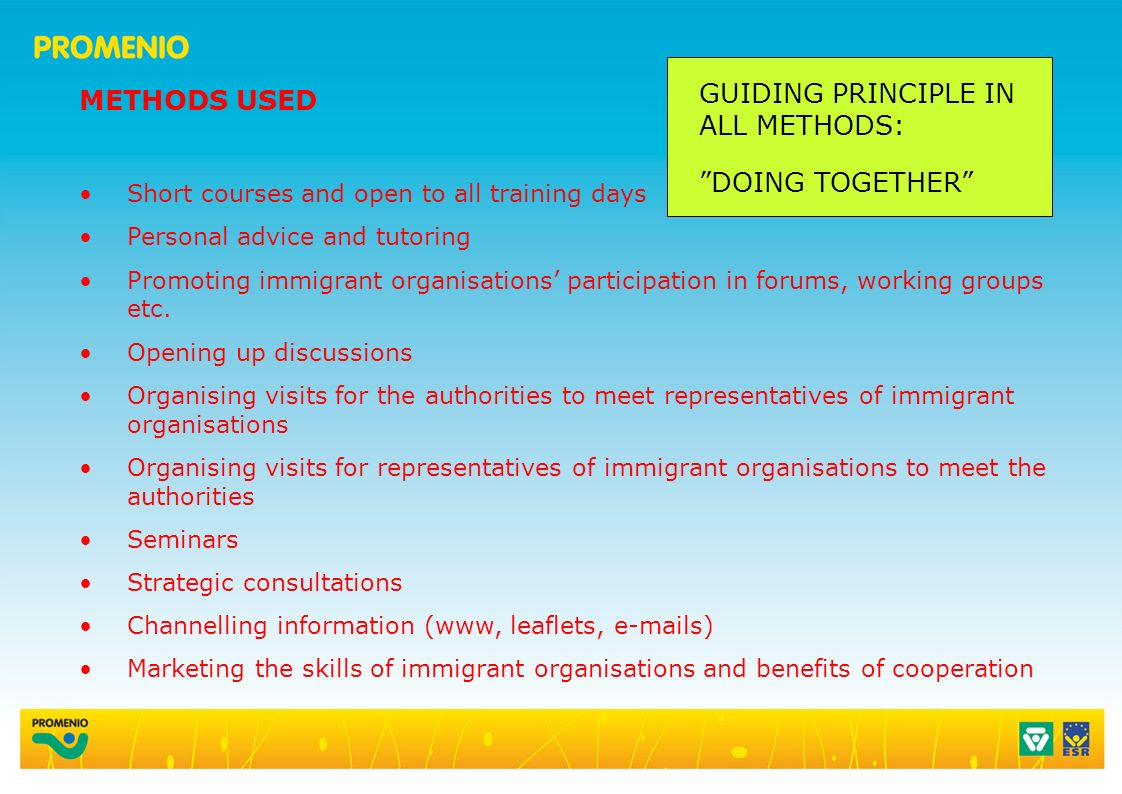 METHODS USED Short courses and open to all training days Personal advice and tutoring Promoting immigrant organisations participation in forums, working groups etc.