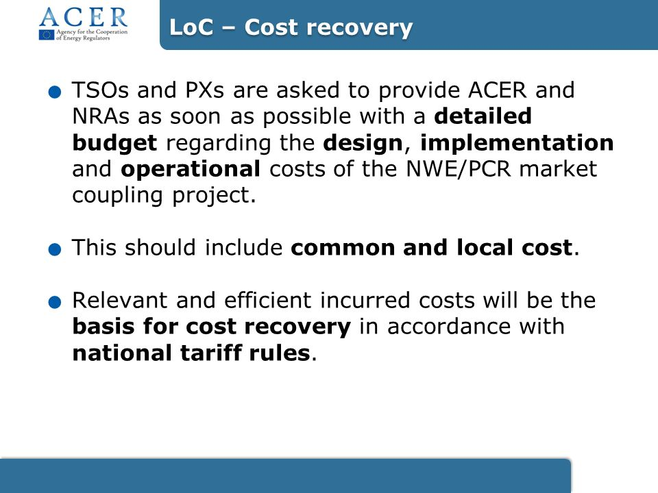 TSOs and PXs are asked to provide ACER and NRAs as soon as possible with a detailed budget regarding the design, implementation and operational costs of the NWE/PCR market coupling project..