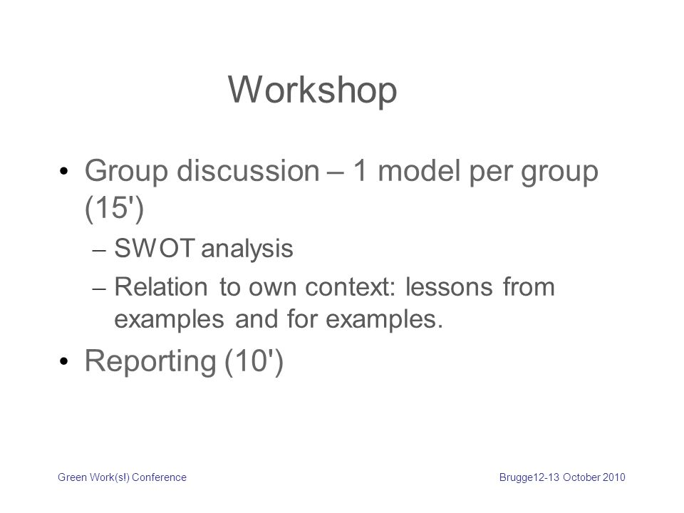 Workshop Group discussion – 1 model per group (15 ) – SWOT analysis – Relation to own context: lessons from examples and for examples.