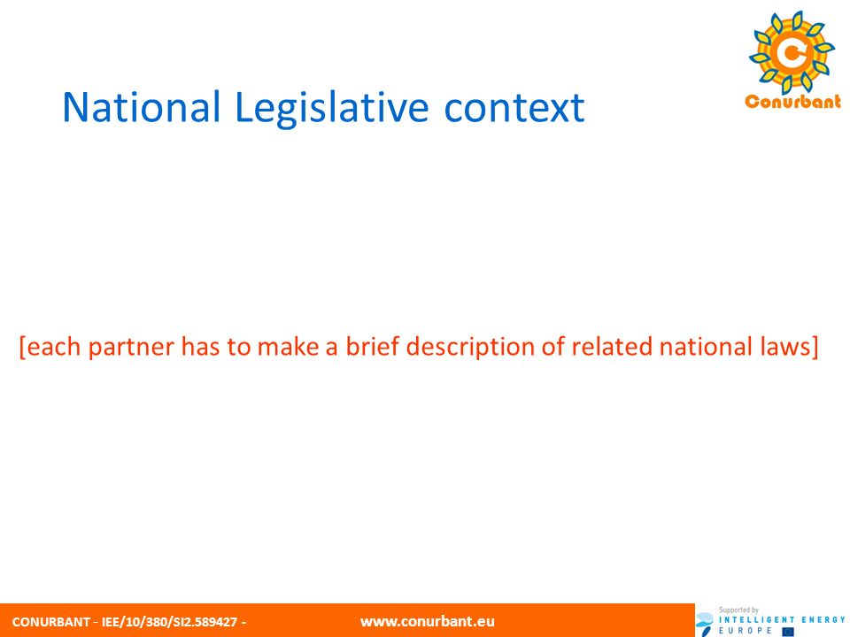 CONURBANT - IEE/10/380/SI2.589427 - www.conurbant.eu National Legislative context [each partner has to make a brief description of related national laws]