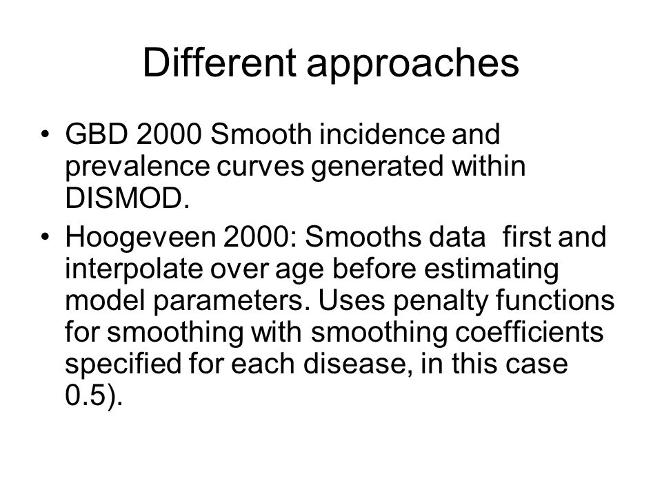 Different approaches GBD 2000 Smooth incidence and prevalence curves generated within DISMOD.