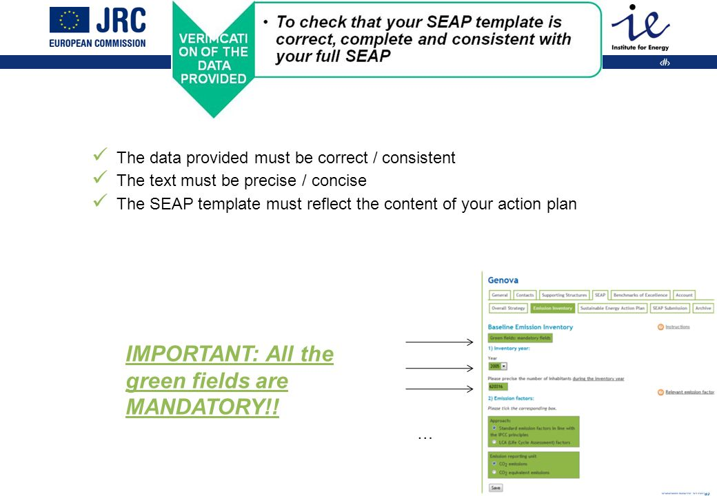 27 ANALYSIS OF THE DATA The data provided must be correct / consistent The text must be precise / concise The SEAP template must reflect the content of your action plan … IMPORTANT: All the green fields are MANDATORY!!