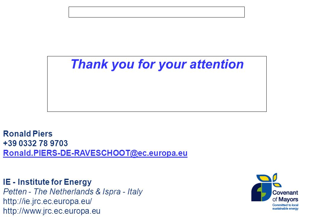 Thank you for your attention Ronald Piers IE - Institute for Energy Petten - The Netherlands & Ispra - Italy