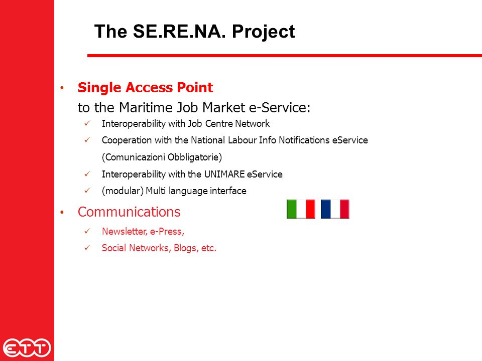 Single Access Point to the Maritime Job Market e-Service: Interoperability with Job Centre Network Cooperation with the National Labour Info Notifications eService (Comunicazioni Obbligatorie) Interoperability with the UNIMARE eService (modular) Multi language interface Communications Newsletter, e-Press, Social Networks, Blogs, etc.