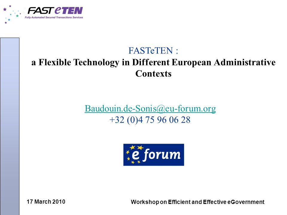 17 March 2010 Workshop on Efficient and Effective eGovernment FASTeTEN : a Flexible Technology in Different European Administrative Contexts +32 (0)