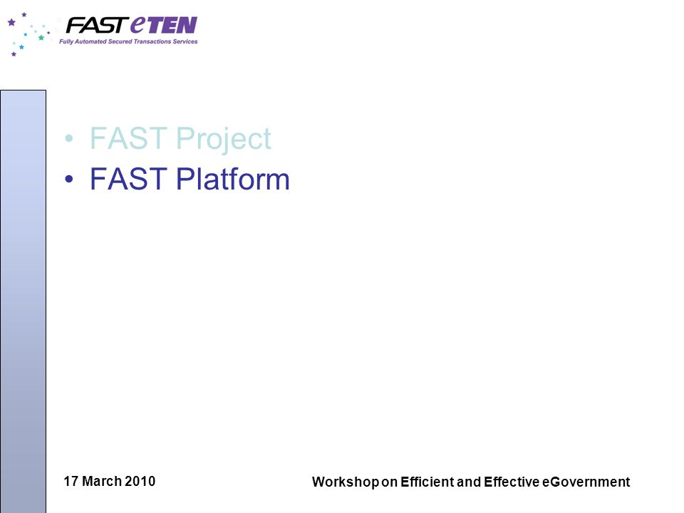 17 March 2010 Workshop on Efficient and Effective eGovernment FAST Project FAST Platform
