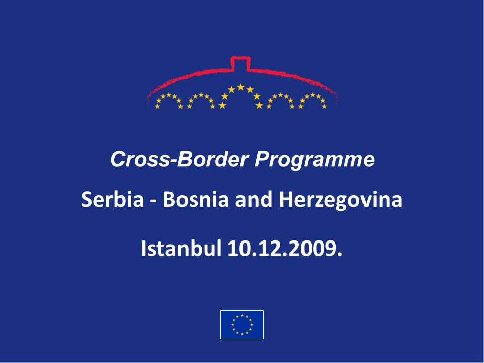 Serbia - Bosnia and Herzegovina Cross-Border Programme Istanbul