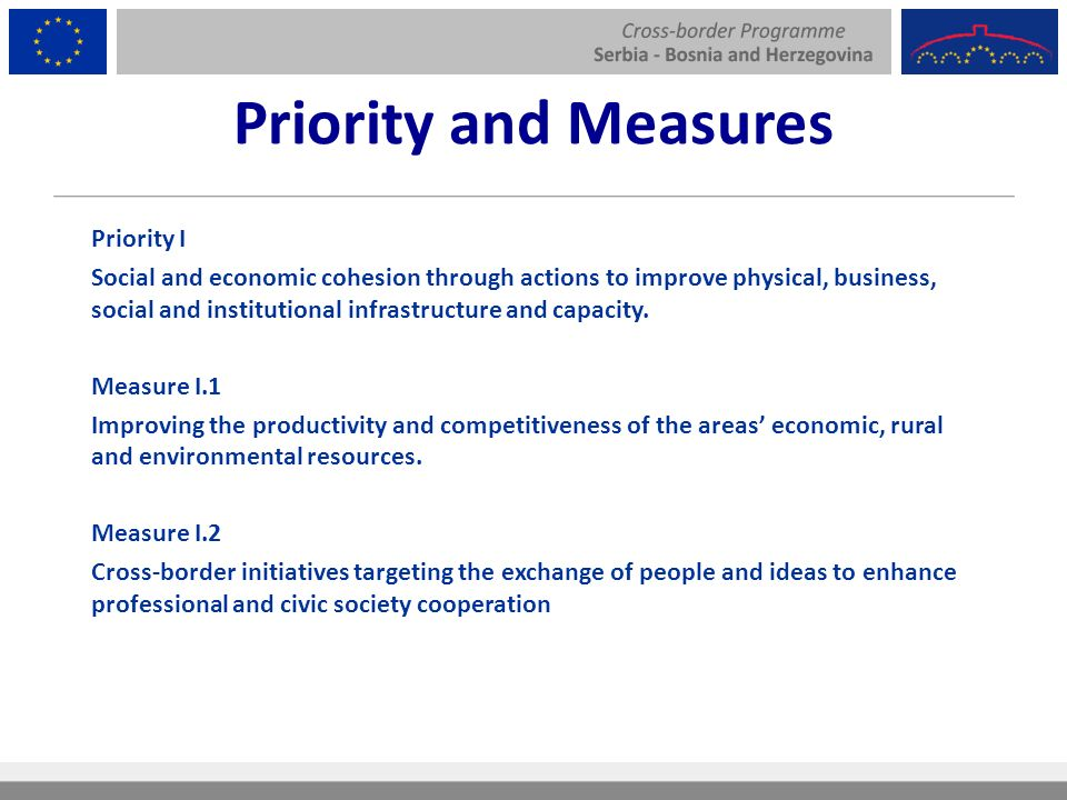 Priority and Measures Priority I Social and economic cohesion through actions to improve physical, business, social and institutional infrastructure and capacity.