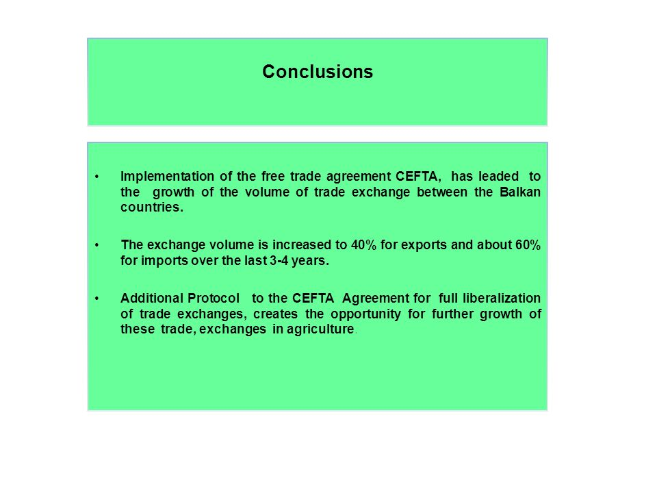 Conclusions Implementation of the free trade agreement CEFTA, has leaded to the growth of the volume of trade exchange between the Balkan countries.
