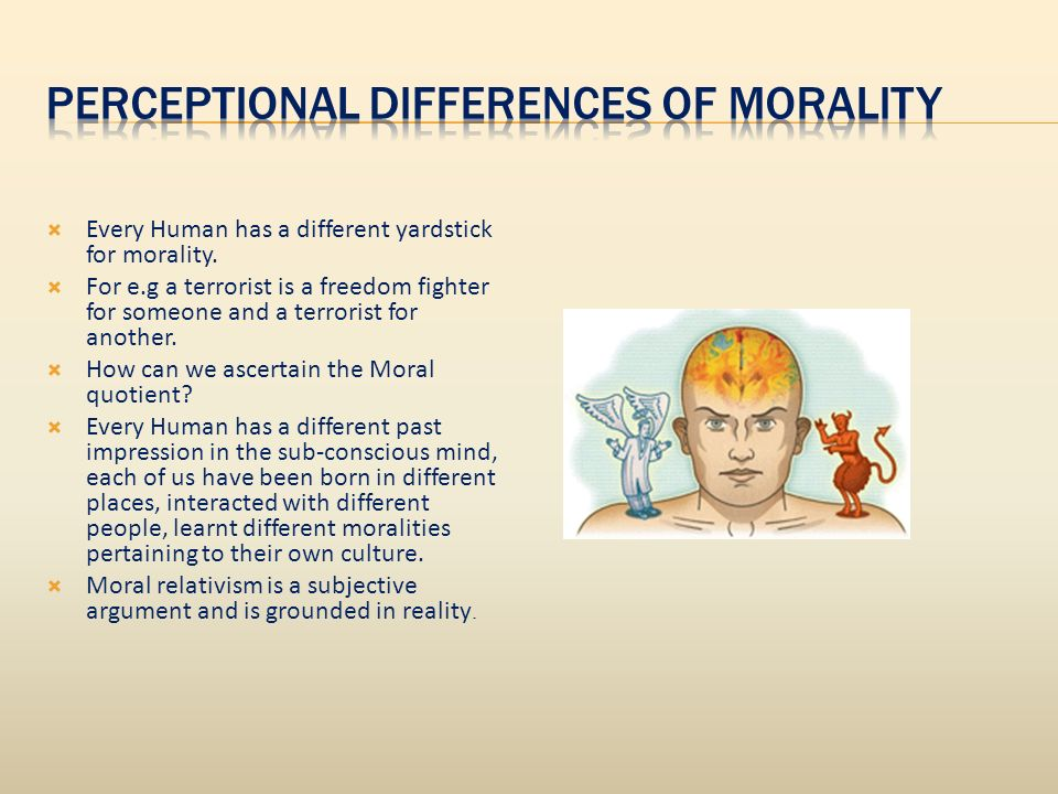 Every Human has a different yardstick for morality.