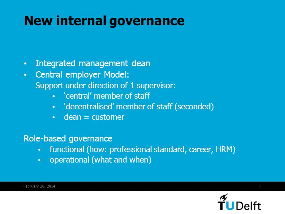 February 20, 20147 New internal governance Integrated management dean Central employer Model: Support under direction of 1 supervisor: central member of staff decentralised member of staff (seconded) dean = customer Role-based governance functional (how: professional standard, career, HRM) operational (what and when)