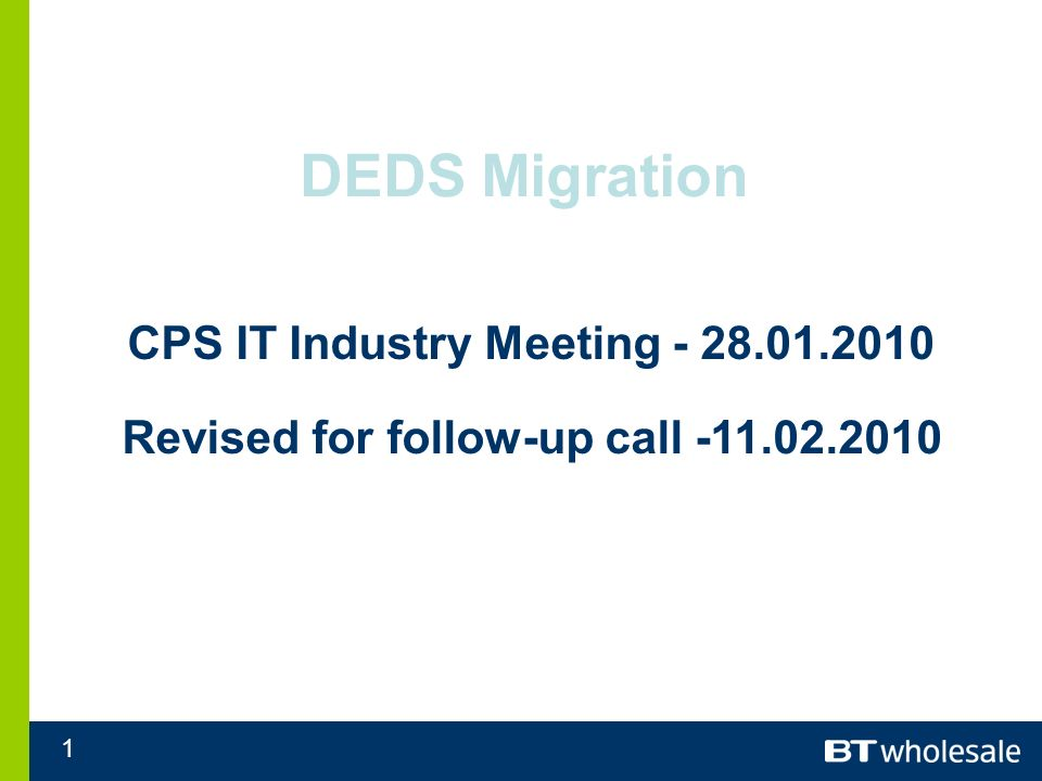 1 DEDS Migration CPS IT Industry Meeting - 28.01.2010 Revised for follow-up call -11.02.2010