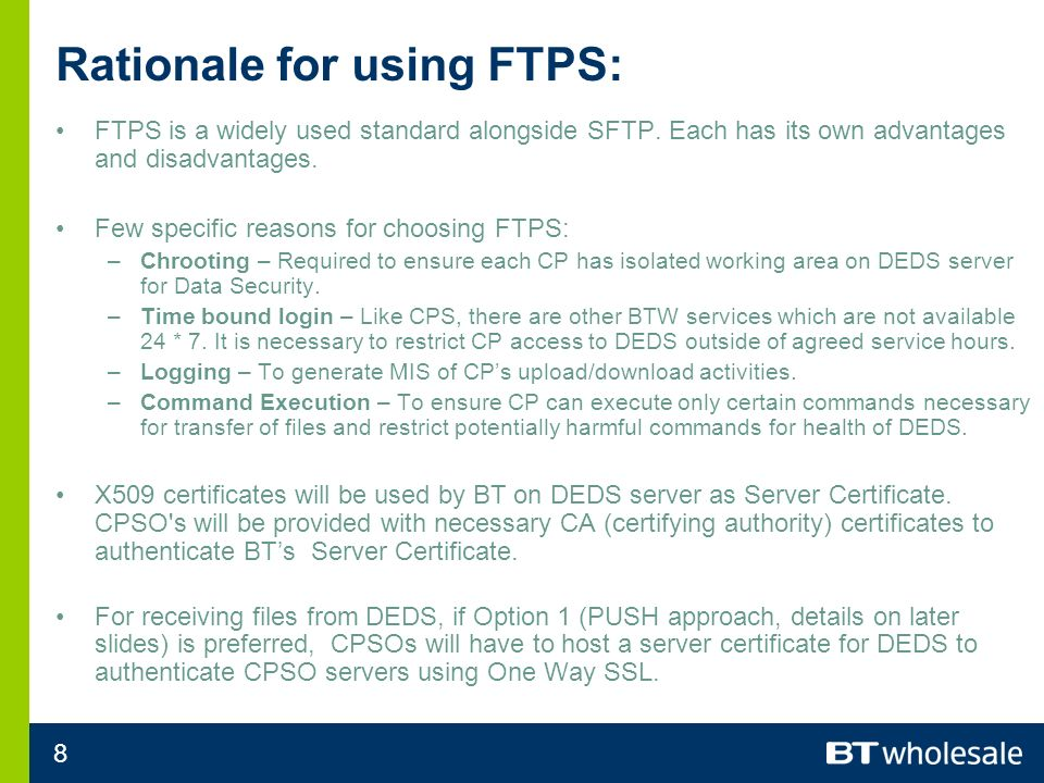 8 Rationale for using FTPS: FTPS is a widely used standard alongside SFTP.