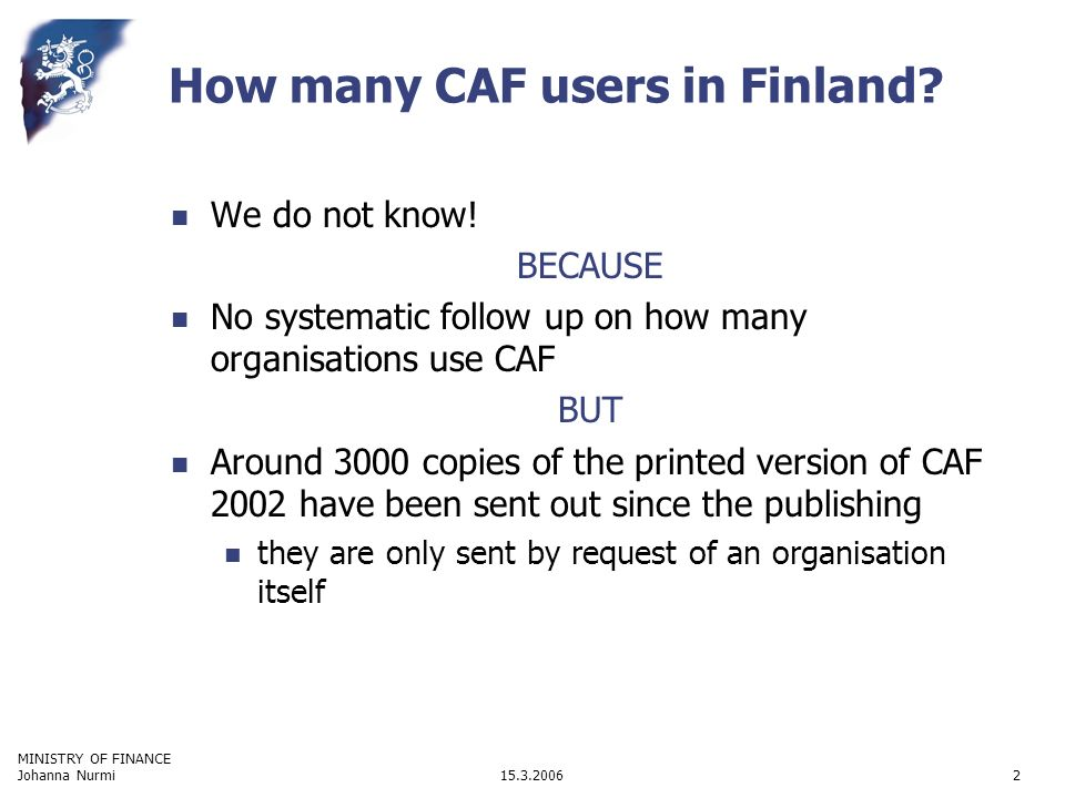 MINISTRY OF FINANCE 15.3.2006Johanna Nurmi2 How many CAF users in Finland.