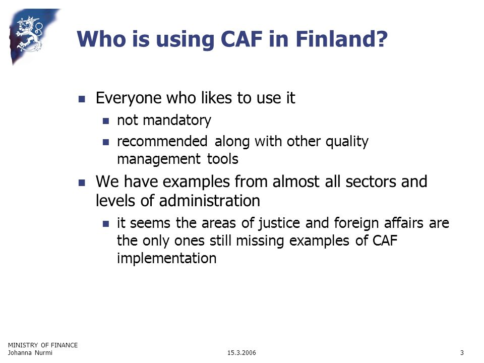MINISTRY OF FINANCE 15.3.2006Johanna Nurmi3 Who is using CAF in Finland.