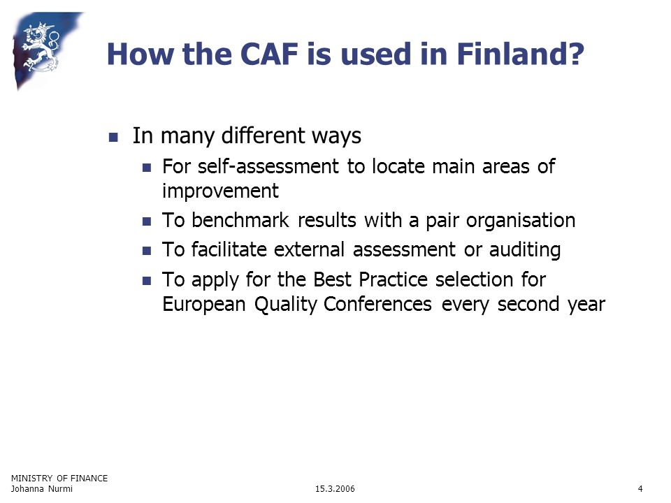 MINISTRY OF FINANCE 15.3.2006Johanna Nurmi4 How the CAF is used in Finland.