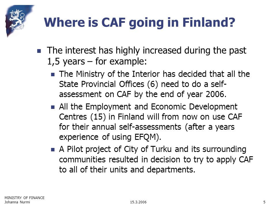 MINISTRY OF FINANCE 15.3.2006Johanna Nurmi5 Where is CAF going in Finland.