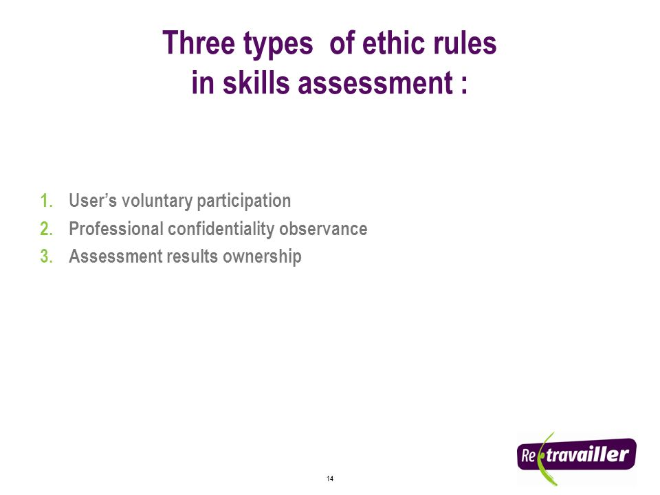 14 Three types of ethic rules in skills assessment : 1.Users voluntary participation 2.Professional confidentiality observance 3.Assessment results ownership