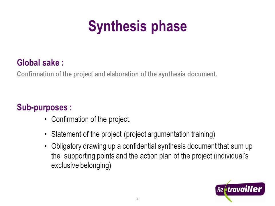 9 Synthesis phase Global sake : Confirmation of the project and elaboration of the synthesis document.