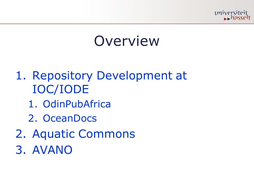 Overview 1.Repository Development at IOC/IODE 1.OdinPubAfrica 2.OceanDocs 2.Aquatic Commons 3.AVANO