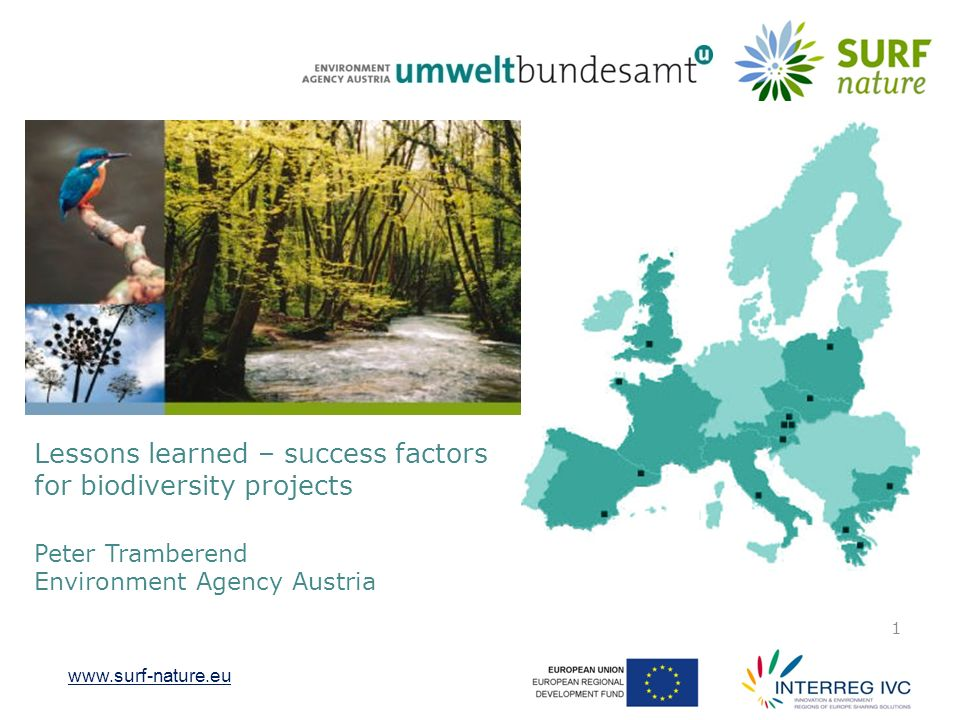 www.surf-nature.eu 1 Lessons learned – success factors for biodiversity projects Peter Tramberend Environment Agency Austria