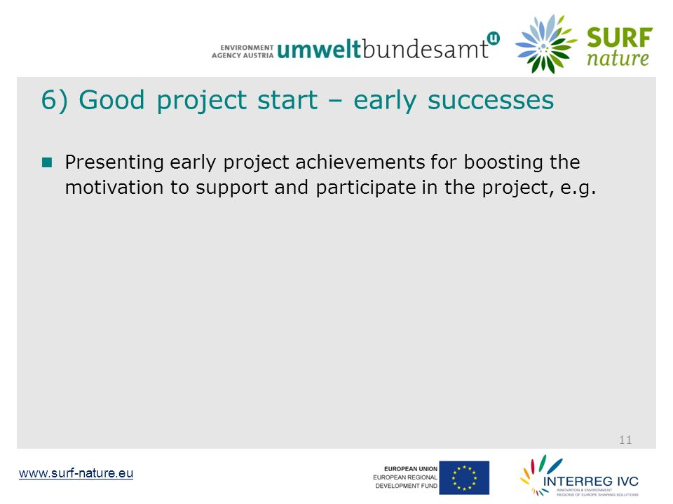 www.surf-nature.eu 6) Good project start – early successes Presenting early project achievements for boosting the motivation to support and participate in the project, e.g.