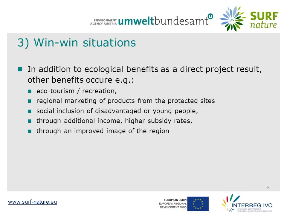 www.surf-nature.eu 3) Win-win situations In addition to ecological benefits as a direct project result, other benefits occure e.g.: eco-tourism / recreation, regional marketing of products from the protected sites social inclusion of disadvantaged or young people, through additional income, higher subsidy rates, through an improved image of the region 8