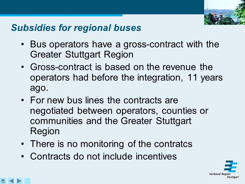 Subsidies for regional buses Bus operators have a gross-contract with the Greater Stuttgart Region Gross-contract is based on the revenue the operators had before the integration, 11 years ago.