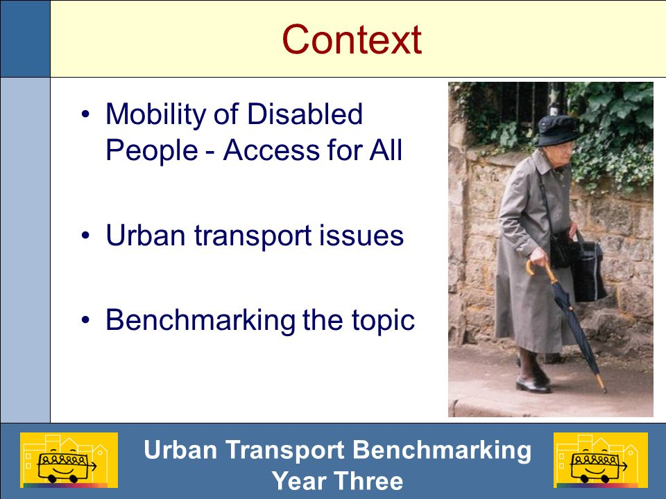 Urban Transport Benchmarking Year Three Context Mobility of Disabled People - Access for All Urban transport issues Benchmarking the topic
