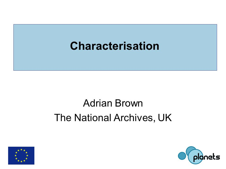 Characterisation Adrian Brown The National Archives, UK