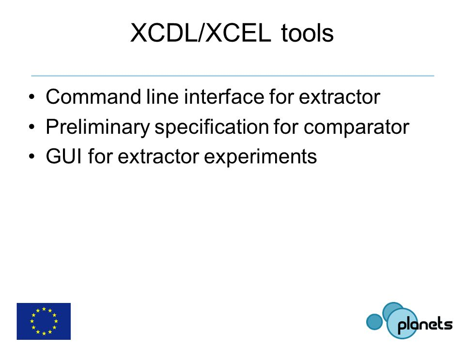 XCDL/XCEL tools Command line interface for extractor Preliminary specification for comparator GUI for extractor experiments