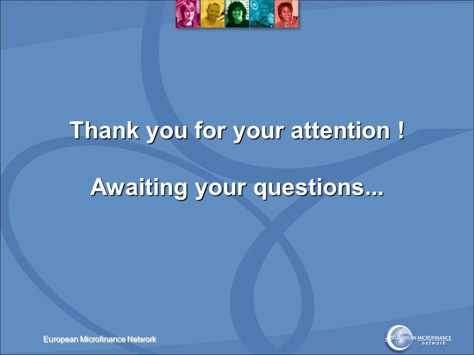 European Microfinance Network Thank you for your attention ! Awaiting your questions...