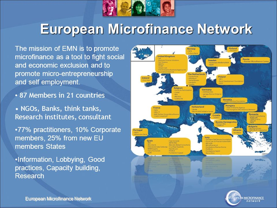 European Microfinance Network The mission of EMN is to promote microfinance as a tool to fight social and economic exclusion and to promote micro-entrepreneurship and self employment.