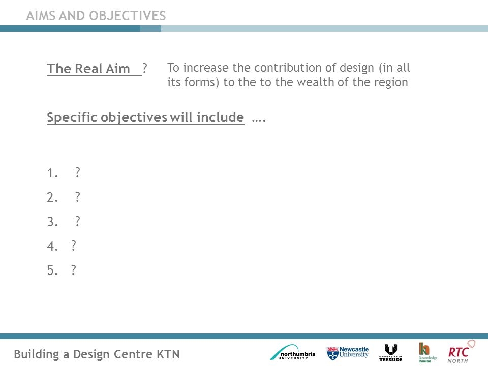 Building a Design Centre KTN AIMS AND OBJECTIVES The Real Aim .