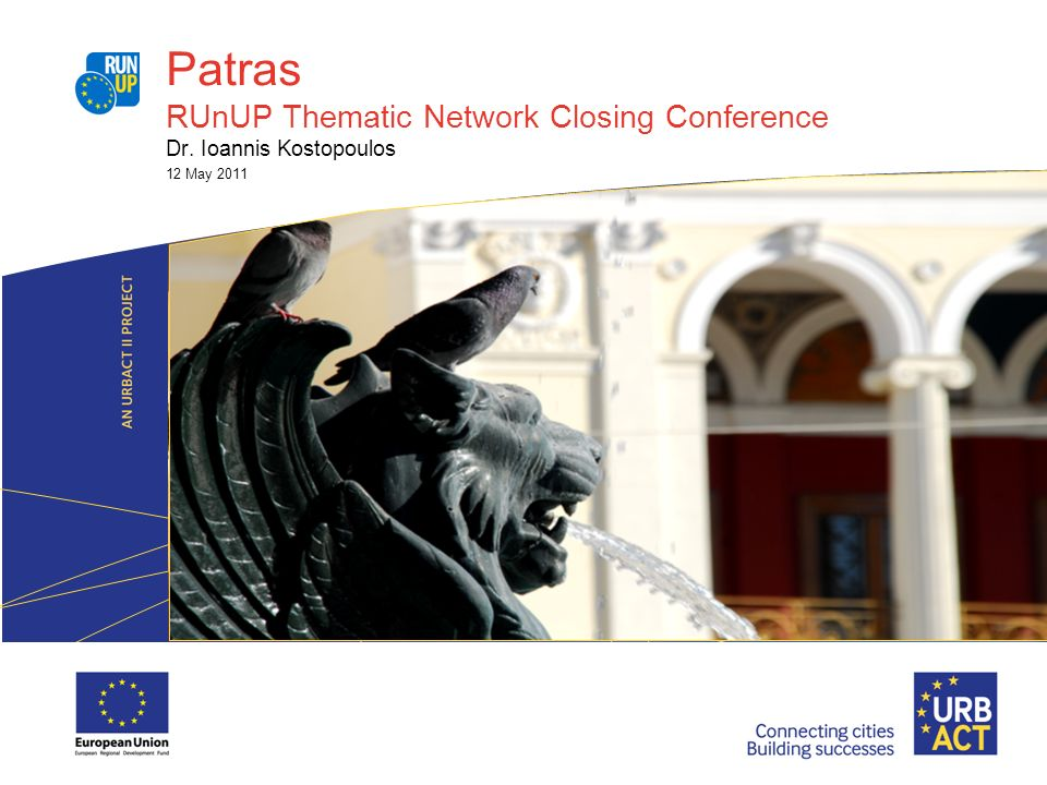 Patras RUnUP Thematic Network Closing Conference Dr. Ioannis Kostopoulos 12 May 2011