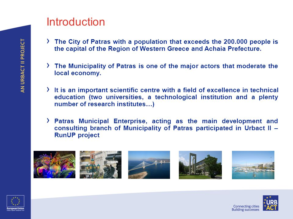 Introduction The City of Patras with a population that exceeds the 200.000 people is the capital of the Region of Western Greece and Achaia Prefecture.