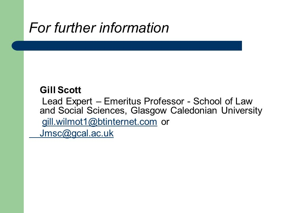 For further information Gill Scott Lead Expert – Emeritus Professor - School of Law and Social Sciences, Glasgow Caledonian University