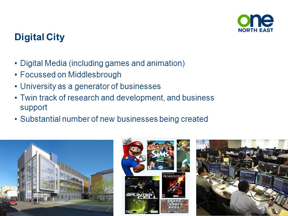 Digital City Digital Media (including games and animation) Focussed on Middlesbrough University as a generator of businesses Twin track of research and development, and business support Substantial number of new businesses being created