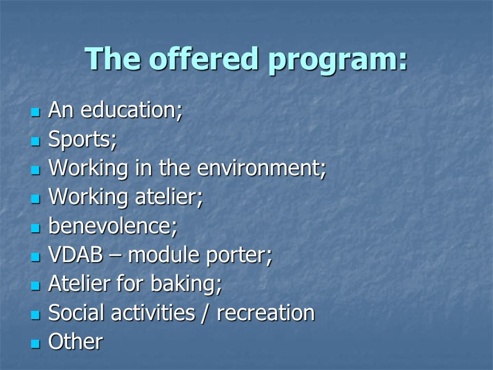 The offered program: An education; An education; Sports; Sports; Working in the environment; Working in the environment; Working atelier; Working atelier; benevolence; benevolence; VDAB – module porter; VDAB – module porter; Atelier for baking; Atelier for baking; Social activities / recreation Social activities / recreation Other Other