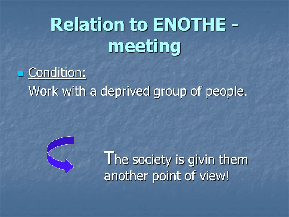 Relation to ENOTHE - meeting Condition: Condition: Work with a deprived group of people.