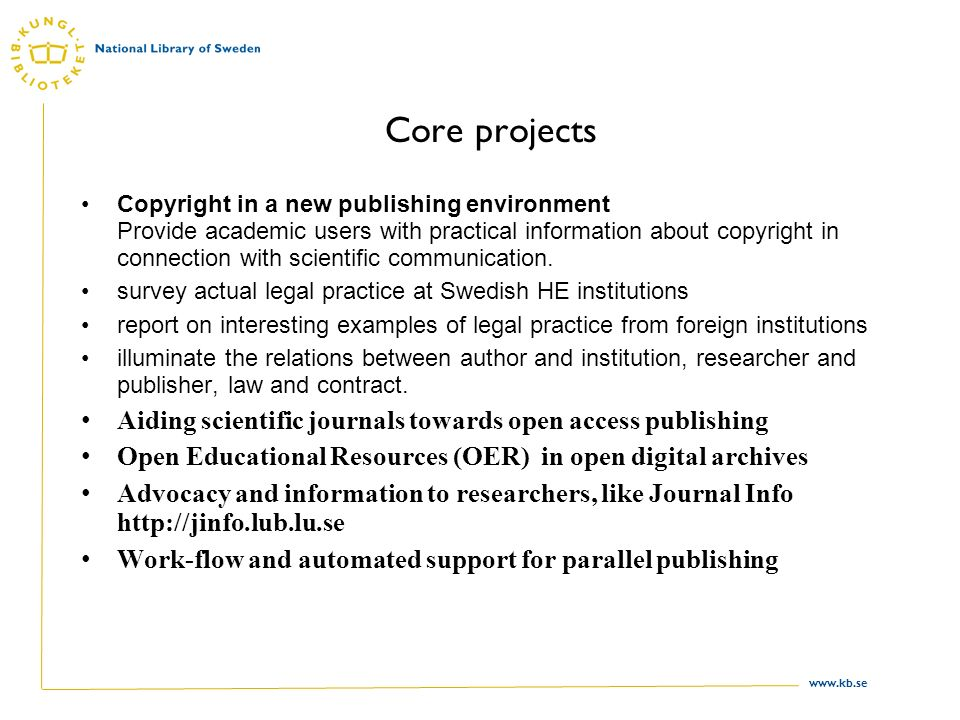 www.kb.se Core projects Copyright in a new publishing environment Provide academic users with practical information about copyright in connection with scientific communication.